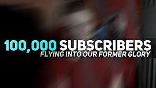 Flying Into Our Former Glory - 100,000 Subscriber Special