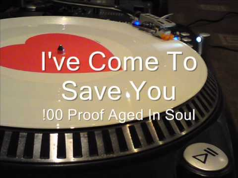 I've Come To Save You100 Proof Aged In Soul
