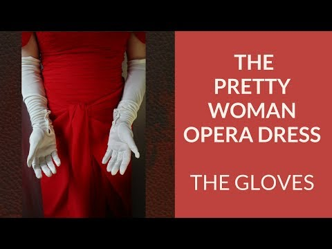 Gloves Fit For A Queen - The Pretty Woman Opera Dress - Part 3