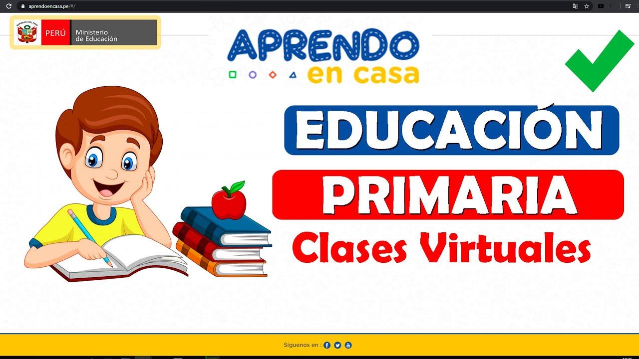 Aprendo en casa: Nivel Primaria (Clases Virtuales) - YouTube