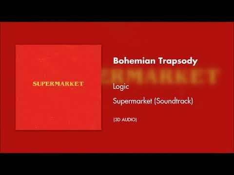 Logic – Bohemian Trapsody (3D AUDIO) #SupermarketSoundtrack