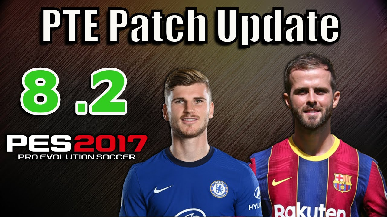 [PES 2017] PTE Patch 8.2 Next Season 20/21 | Update by Del Choc