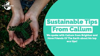 Sustainable Tips From Callum: Brighton and Hove Friends Of The Earth