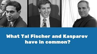 What Tal, Fischer and Kasparov have in common?