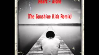 Heart - Alone (The Sunshine Kidz Remix)