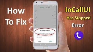 how to Fix inCallUI Has Stopped Error in Android 2019