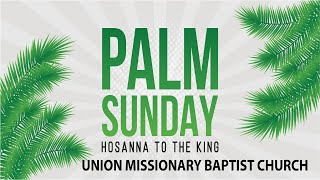 Union Missionary Baptist Church-Pastor James H. Nixon E-Church 4-5-2020 (PALM SUNDAY)