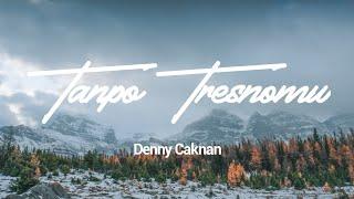 Download Lagu Denny Caknan - Tanpo Tresnamu | Lirik mp3