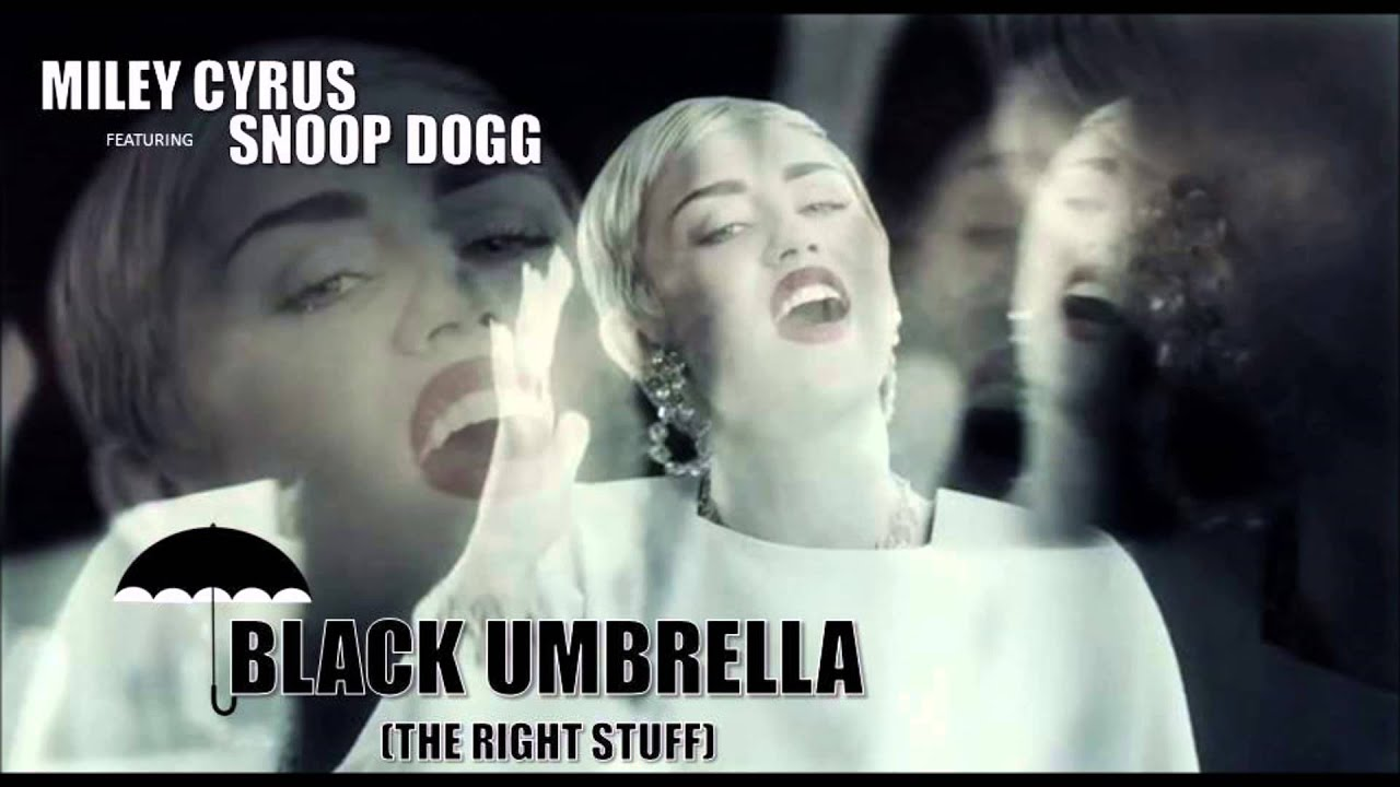 miley cyrus black umbrella the right stuff ft snoop dogg