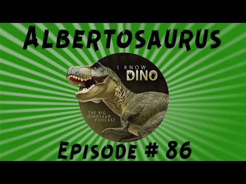 Albertosaurus: I Know Dino Podcast Episode 86