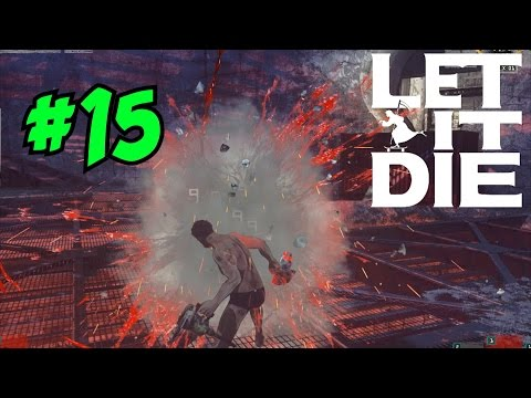 A SAW IN YER FACE: YOU LIKE??? - LET IT DIE GAMEPLAY / WALKTHROUGH (Episode 15)