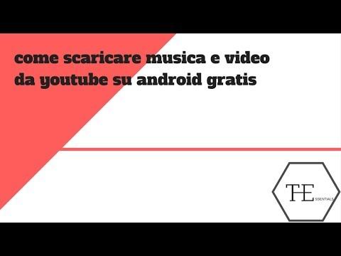 Come scaricare musica e video gratis su android