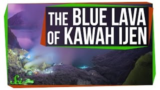 Weird Places: The Glowing Blue Lava at Kawah Ijen