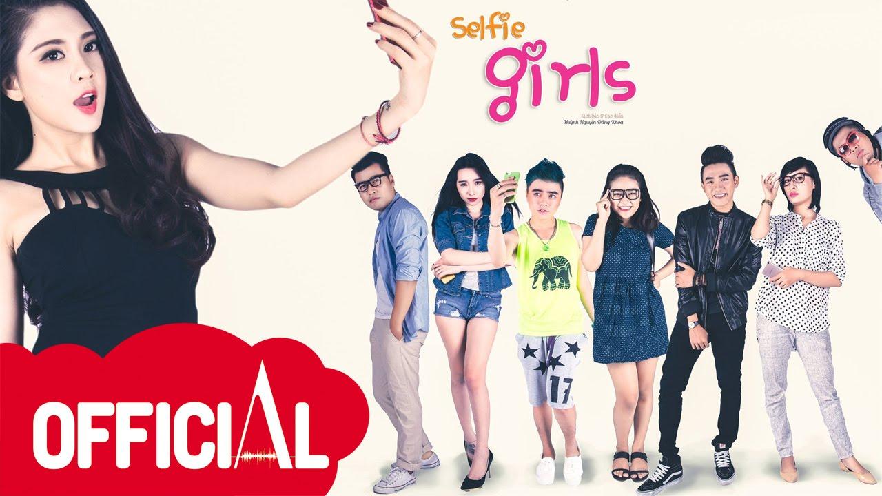 Phim ngắn tình cảm - hài 500USD - Selfie girls(Những cô nàng tự sướng) -PN078