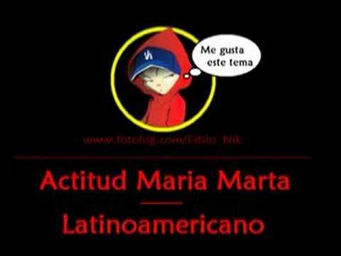 Actitud Maria Marta - Latinoamericano