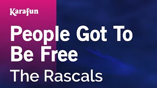 Karaoke People Got To Be Free - The Rascals *