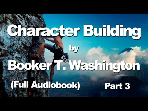 Character Building by Booker T. Washington   Self-Help   Part 3/4