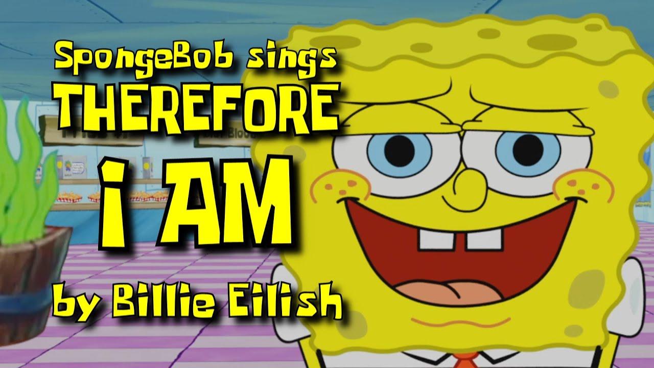 "SpongeBob sings ""Therefore I Am"" by Billie Eilish"