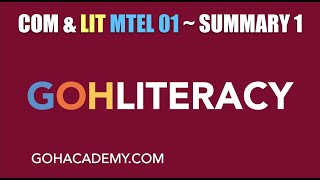 GOHLITERACY ~ SUMMARY 1 ~ COMMUNICATION & LITERACY MTEL 01 Writing Test ~ GOHACADEMY.COM