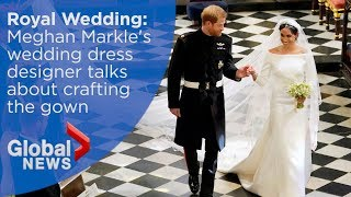 Royal Wedding: Meghan Markle's dress designer talks about crafting the gown