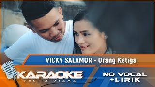 Orang Ketiga (Karaoke) - Vicky Salamor