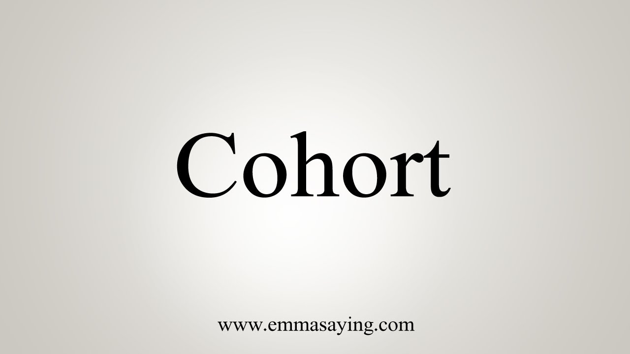 How To Say Cohort