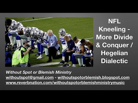 NFL Kneeling & Trump: Another Divide & Conquer Tactic (Hegel