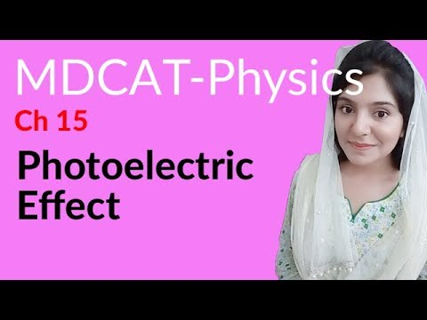 MDCAT Physics Lecture Series, Ch 15, Photoelectric Effect, Physics MDCAT  Entry Test