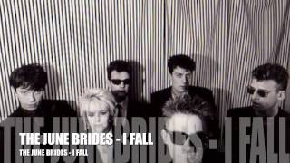 THE JUNE BRIDES - I FALL