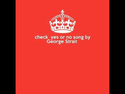 Check yes or no song by George Strait