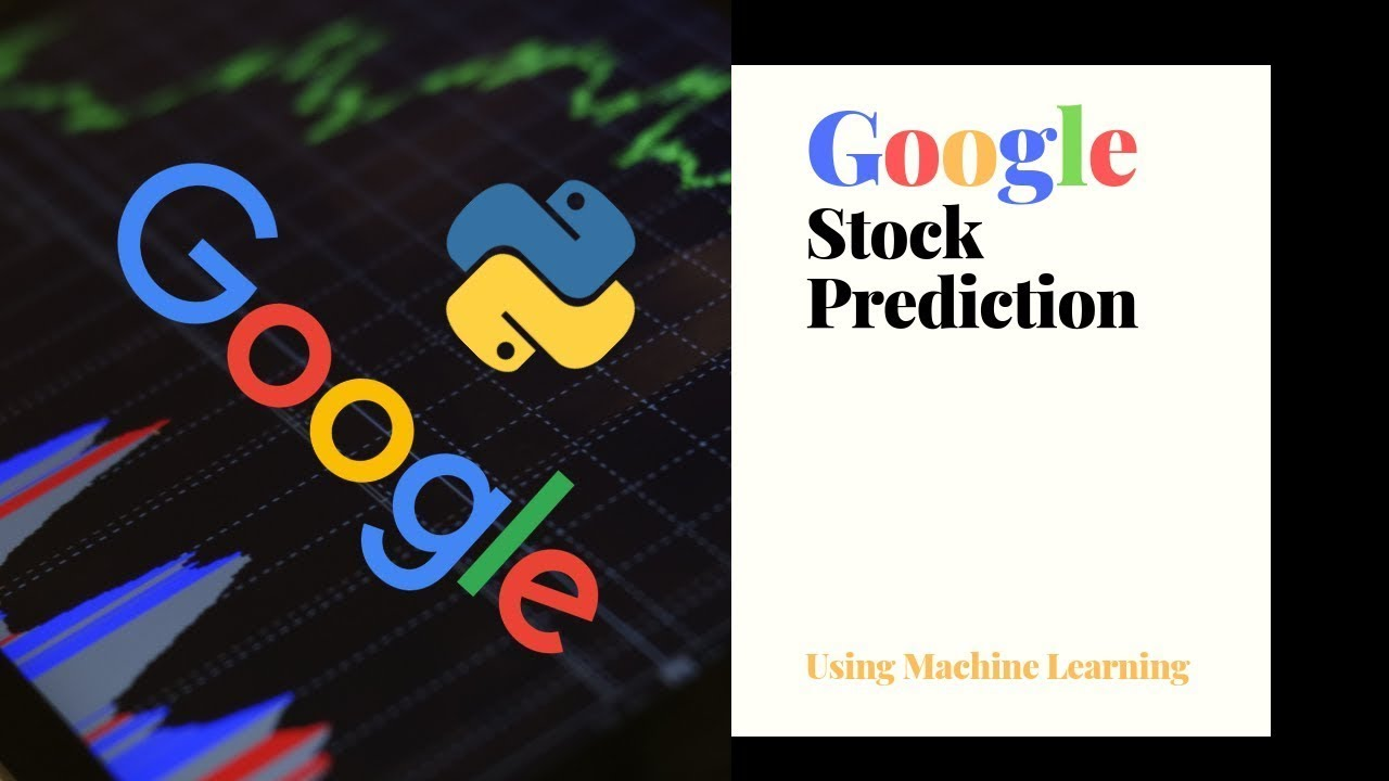 Create Your Own Google Stock Prediction Program Using Python And Machine Learning