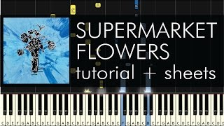 Ed Sheeran - Supermarket Flowers - Piano Tutorial + Sheets