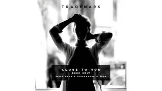 Trademark - Close To You (Deep Edit) [Bixel Boys x Disclosure x 3LAU]