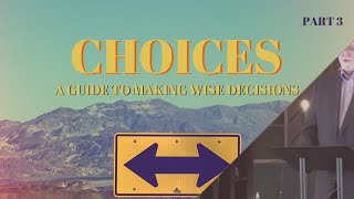 Choices: A Guide to Making Wise Decisions (Part 3) | The Making of Right Choices