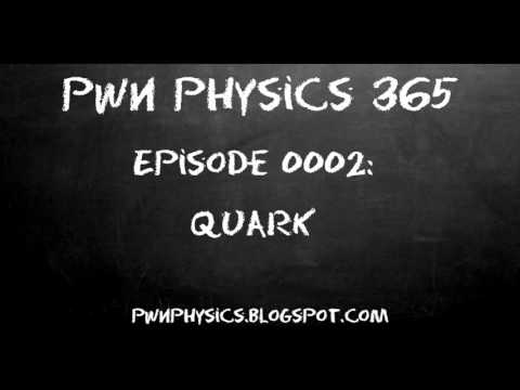 02 January 2016: Quark | PWN Physics 365 | Episode 0002