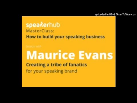 """MasterClass with Maurice W. Evans: """"Creating a tribe of fanatics for your speaking brand"""""""
