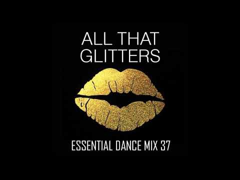 All That Glitters - Essential Dance Mix 37 #FunkyHouse #JackinHouse #NuDisco #Disco #SoulfulHouse