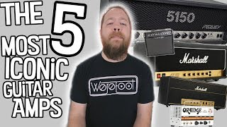 The 5 Most Iconic Guitar Amps