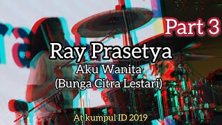 Ray Prasetya Aku Wanita (Bunga Citra Lestari feat.Dipha Barus) | Drum Cover at Kumpul ID 2019
