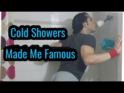 Cold Showers Made Me Famous!!!