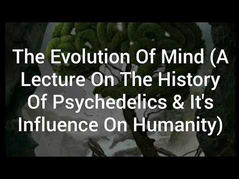 The Evolution Of Mind (A Lecture On The History Of Psychedelics & It's Influence On Humanity)