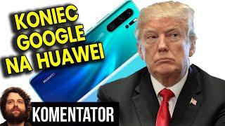 Wojna Gospodarcza USA vs Chiny - Google Blokuje Huawei - Brak Nowego Androida  Analiza Komentator 5g