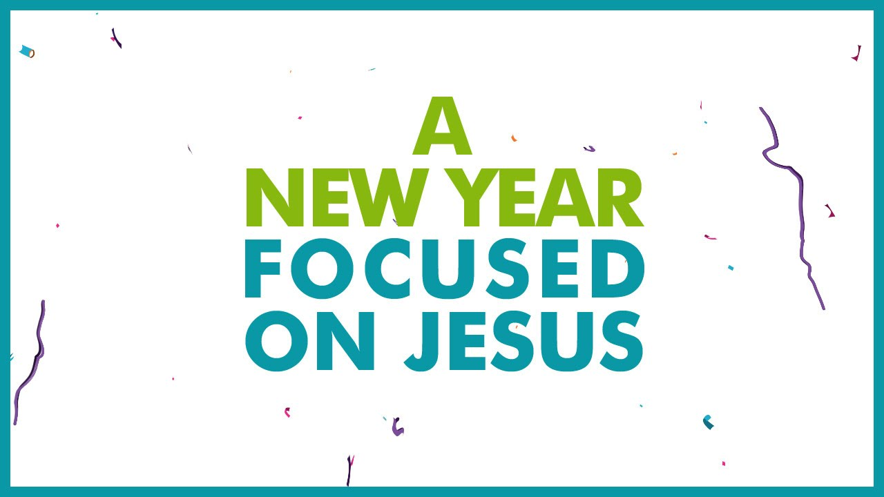 A New Year Focused on Jesus | CHRISTIAN NEW YEAR\'S VIDEO - YouTube