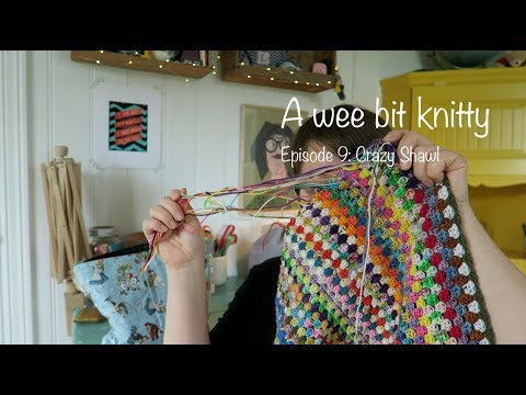 A wee bit knitty Ep. 9 - Crazy Shawl