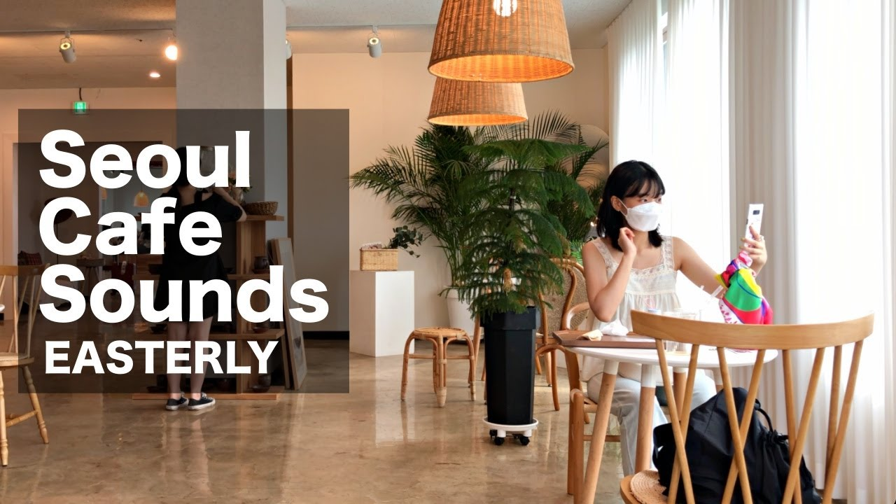 Seoul cafe sounds 67 minutes full [EASTERLY] | coffee shop ambient Sounds for study