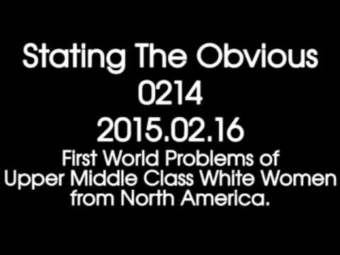 Stating The Obvious 0214 – First World Problems of Upper Middle Class White Women.