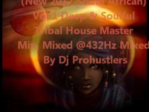 (New 2017 South African)  Vol 1 Deep & Soulful  Tribal House Master  Mix,  Mixed  By Dj Prohustlers