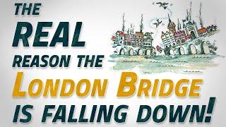 The REAL reason the London Bridge is falling down!