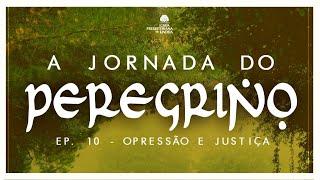 A Jornada do Peregrino Ep. 10 - Opressão e Justiça - Pr Ruy Nogueira