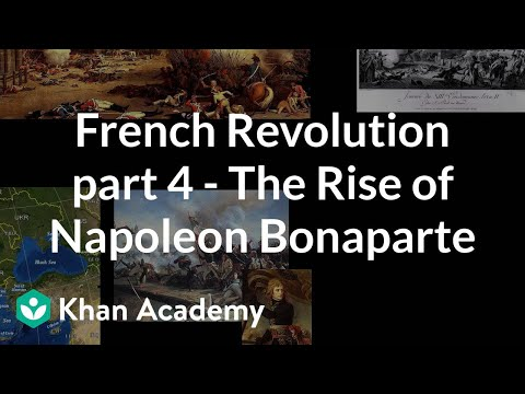French Revolution part 4  The Rise of Napoleon Bonaparte  World history  Khan Academy